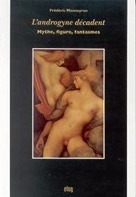 L'androgyne décadent: Mythe, figure, fantasmes par Frédéric Monneyron