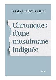 Chroniques d'une musulmane indignée par Asmaa Ibnouzahir