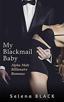 My Blackmail Baby: Billionaire Bad Boy Romance by [Black, Selena]