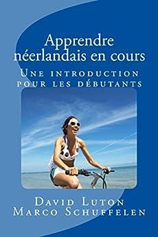Apprendre le néerlandais en cours: Une introduction pour les débutants (French Edition) by [Luton, David Spencer, Schuffelen, Marco]