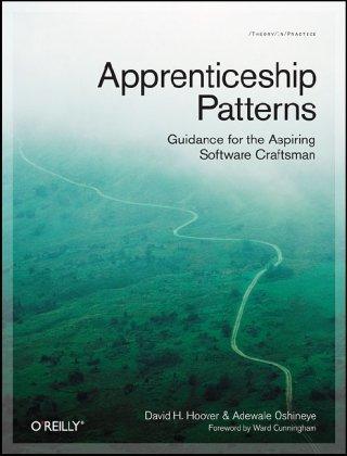 Apprenticeship Patterns: Guidance for the Aspiring Software Craftsman