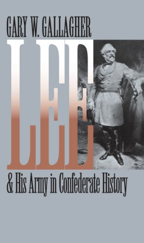 Lee and His Army in Confederate History (Civil War America) (Confederate Leaders In The Battle Of Gettysburg)