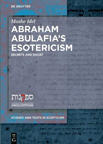 Abraham Abulafia's Esotericism  Secrets And Doubt  Studies And Texts In Scepticism Band 4