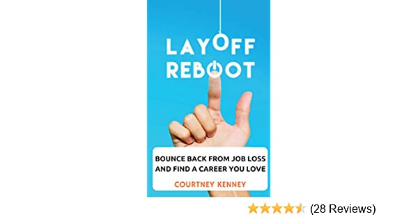 Layoff Reboot: Bounce Back from Job Loss and Find a Career You Love