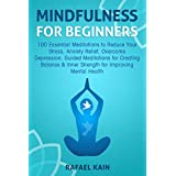 Mindfulness For Beginners: 100 Essential Meditations to Reduce Your Stress, Anxiety Relief, Overcome Depression: Guided Meditations for Creating Balance & Inner Strength for Improving Mental Health