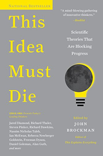 This Idea Must Die: Scientific Theories That Are Blocking Progress (Edge Question Series) cover