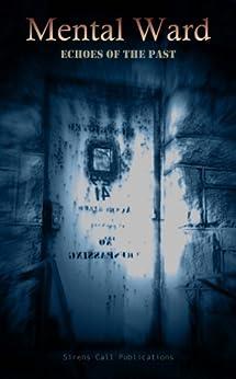 Mental Ward: Echoes of the Past by [Abell, Brent, Jones, K Trap, Higa, Sharon L., Cooper, Denzell, Hollis, Lockett, Goddard, Lindsey Beth, Cass, Sarah, Cordova, Jason, Lapin, Joseph A., Brown, Chad P.]