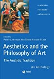 Aesthetics and the Philosophy of Art: The Analytic Tradition - An Anthology (Blackwell Philosophy Anthologies)