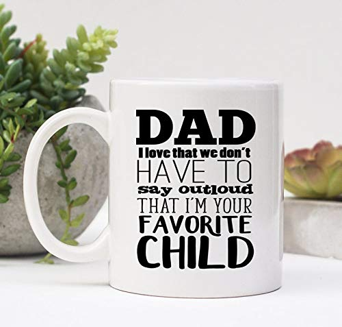 DKISEE White Ceramic Coffee Mug Funny Favorite Child Mug, I Love How We Don'T Have To Say Out Loud That I'M Your Favorite Child Mug, Dad Fathers Day Gift, Dad Mug, Mug 11 Oz