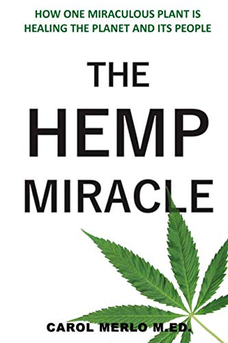 (The Hemp Miracle: How One Miraculous Plant Is Healing the Planet and Its People)