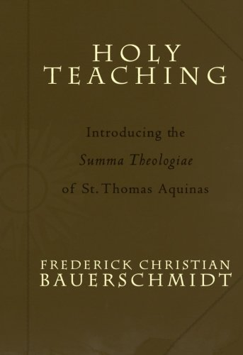 Holy Teaching: Introducing the Summa Theologiae of St. Thomas Aquinas [Frederick Christian Bauerschmidt - Thomas Aquinas] (Tapa Blanda)