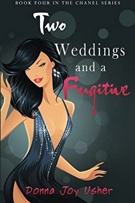 Two Weddings and a Fugitive (The Chanel Series) (Volume 4)