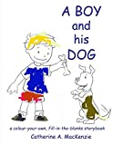 img - for A Boy and His Dog: A Colour Your Own/Fill in the Blanks Story Book book / textbook / text book