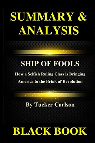 Summary & Analysis: Ship of Fools By Tucker Carlson: How a Selfish Ruling Class is Bringing America to the Brink of Revolution