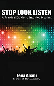 Stop Look Listen: A Practical Guide to Intuitive Healing by [Anani, Lena]