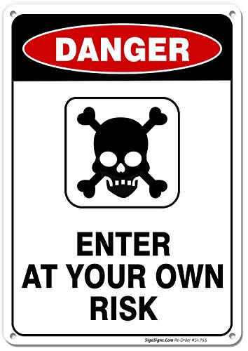 Risk Sign - Enter at Your Own Risk Sign, 10x14 Rust Free .040 Aluminum UV Printed, Easy to Mount Weather Resistant Long Lasting Ink Made in USA by SIGO SIGNS