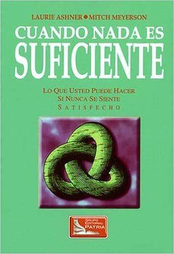 Book Cuando Nada Es Sufficiente: Lo Que Usted Puuede Hacer Si Nunca Se Siente Satisfecho (Spanish Edition)
