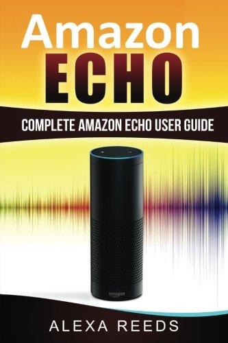 Price comparison product image Amazon Echo: 2017 Edition - Complete Amazon Echo User Guide