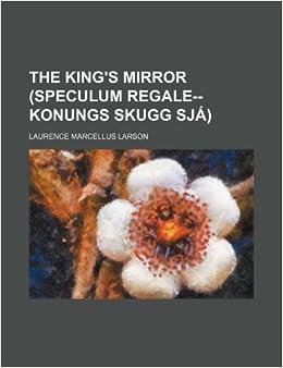 Book The King's Mirror (Speculum Regale--Konungs Skugg Sja)