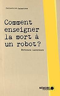 Comment enseigner la mort à un robot ? par Bertrand Laverdure