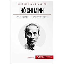 Hô Chi Minh: Vers l'indépendance de la nation vietnamienne (Grandes Personnalités t. 26) (French Edition)