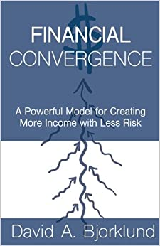 Financial Convergence: A Powerful Model for Creating More Income with Less Risk