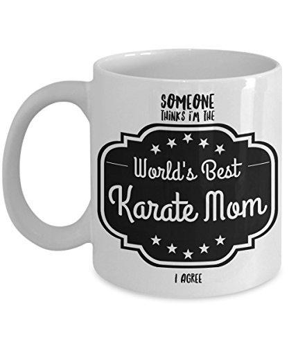 Someone Thinks I'm The World's Best Karate Mom, I Agree! 11 oz White Ceramic Coffee Mug