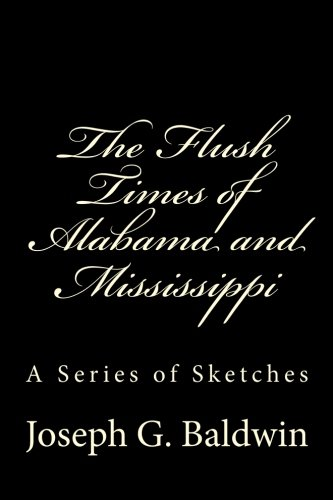 The Flush Times of Alabama and Mississippi: A Series of Sketches