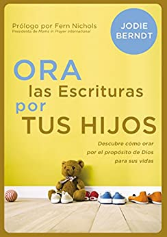 Ora las Escrituras por tus hijos: Descubre cómo orar por el propósito de Dios para sus vidas (Spanish Edition) by [Zondervan]