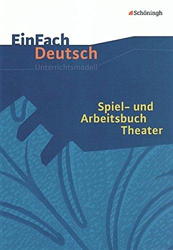 EinFach Deutsch Unterrichtsmodelle: Spiel- und Arbeitsbuch Theater
