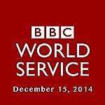 BBC Newshour, December 15, 2014 | Owen Bennett-Jones,Lyse Doucet,Robin Lustig,Razia Iqbal,James Coomarasamy,Julian Marshall