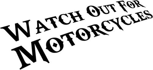 Watch Out For Motorcycles Vinyl Decal Sticker- 10