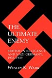 img - for The Ultimate Enemy: British Intelligence and Nazi Germany, 1933-1939 (Cornell Studies in Security Affairs) book / textbook / text book