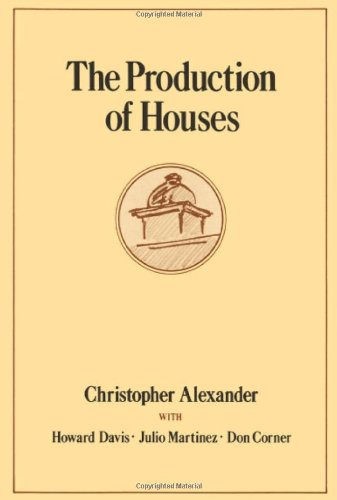 - The Production of Houses (Center for Environmental Structure Series)