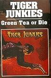 Tiger Junkies - Green Tea Or Die (Cassette)