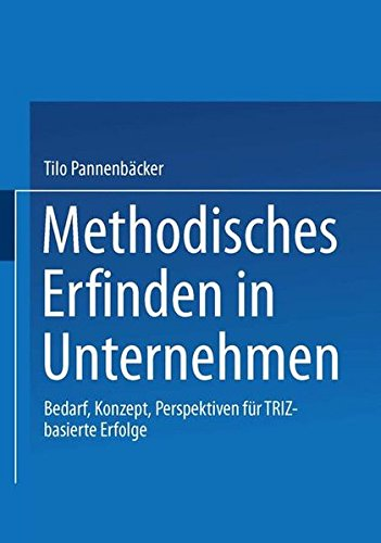 Methodisches Erfinden in Unternehmen. Bedarf, Konzept, Perspektiven für TRIZ-basierte Erfolge