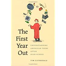 The First Year Out: Understanding American Teens after High School (Morality and Society Series)