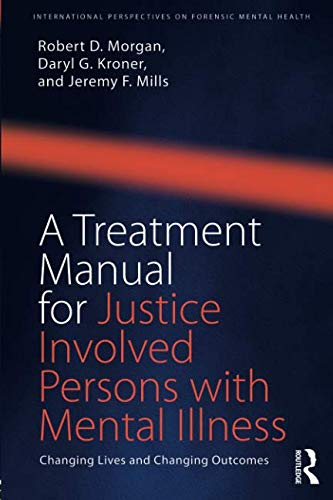 A Treatment Manual for Justice Involved Persons with Mental Illness (International Perspectives on Forensic Mental Health)