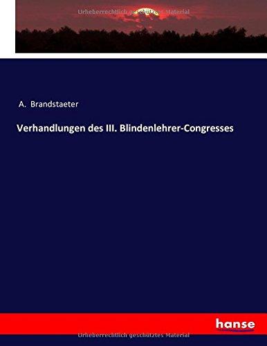 Download Verhandlungen des III. Blindenlehrer-Congresses (German Edition) pdf