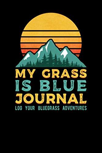 (My Grass Is Blue Journal Log Your Bluegrass Adventures )