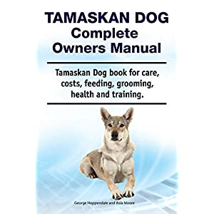 Tamaskan Dog Complete Owners Manual. Tamaskan Dog book for care, costs, feeding, grooming, health and training. 1