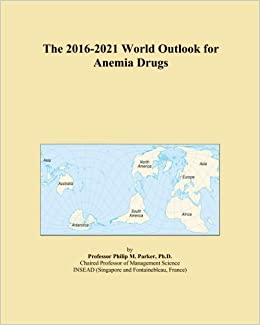 The 2016-2021 World Outlook for Anemia Drugs