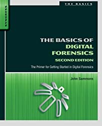 The Basics of Digital Forensics, Second Edition: The Primer for Getting Started in Digital Forensics