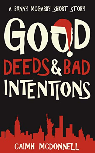 Good Deeds and Bad Intentions: A Bunny McGarry Short Story