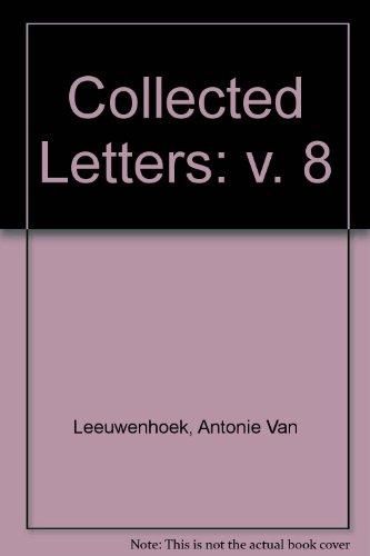 The Collected Letters of Antoni Van Leeuwenhoek - Volume 8
