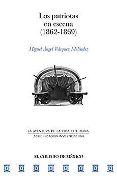 Los patriotas en escena (1862-1869) de [Vasquez Melendez, Miguel Ángel]