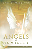 Angels of Humility: A Novel