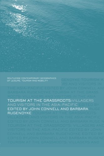 Tourism at the Grassroots: Villagers and Visitors in the Asia-Pacific (Contemporary Geographies of Leisure, Tourism and