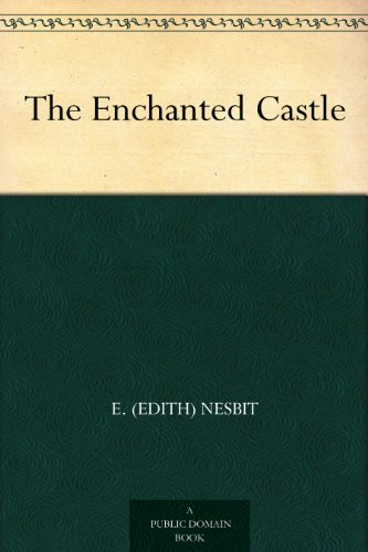 The Enchanted Castle by [Nesbit, E. (Edith)]