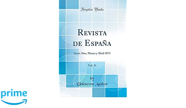 Revista de España, Vol. 31: Sexto Año, Marzo y Abril 1873 (Classic Reprint) (Spanish Edition): Unknown Author: 9780364123478: Amazon.com: Books